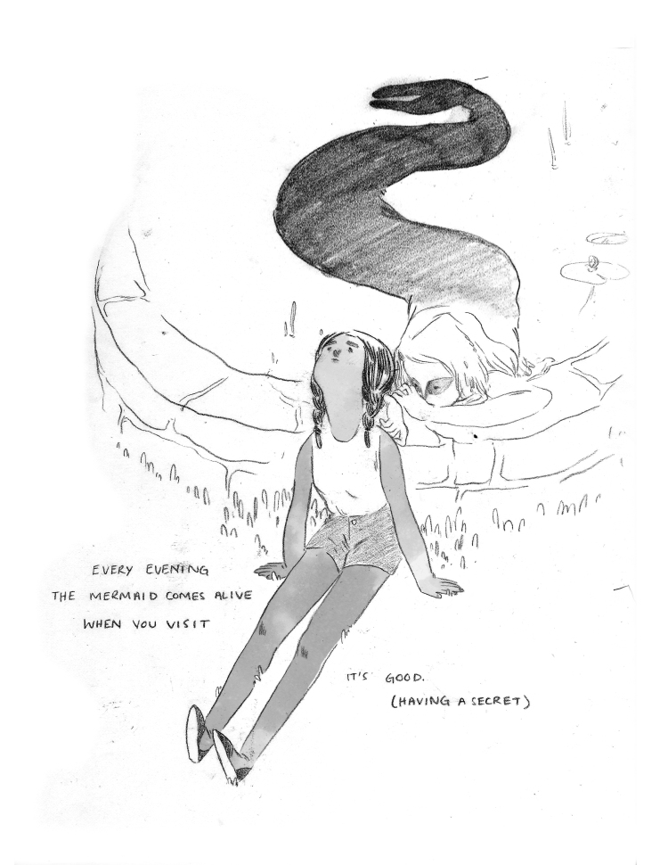 """PANEL 1: A full-page image. The young girl sits at the edge of the fountain, her back against the small wall, face turned up towards the sky. She is wearing shorts and a tank-top tucked in to them, and a pair of slip-on-shoes. Her palms are pressed into the grass, and around her hands and legs grass clumps obscure part of her dark skin. Behind the young girl, the mermaid is stretched out, appears to be looking at the girl intently. The mermaid is half out of the water, one arm, bent at the elbow, rests on the edge of the wall. Her other arm is partially obscured by the girl's head, but the mermaid's hand is close to the girl's braid, almost touching. The lower half of the mermaid's face is partially obscured by her bent arm as she rests against it. The full length of her body is visible, and her torso gradually becomes darker and darker as it connects with her tail, which curves out to the top of the page and ends with the two distinct fins. In the fountain pond, there are lillypads and reeds, and some pond foliage is stuck in the mermaid's light hair. CAPTION: """"Every evening the mermaid comes alive when you visit. It's good. (Having a secret.)"""""""
